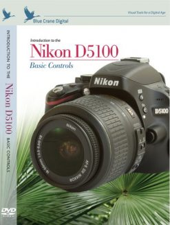 Blue Crane Digital Introduction to the Nikon D5100 : Basic Controls (zBC141)